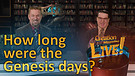 (7-02) How long were the Genesis days?